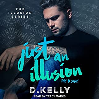 Just an Illusion: The B Side     The Illusion Series Series, Book 2              Written by:                                                                                                                                 D. Kelly                               Narrated by:                                                                                                                                 Tracy Marks                      Length: 8 hrs and 1 min     Not rated yet     Overall 0.0