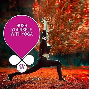 Hush Yourself With Yoga