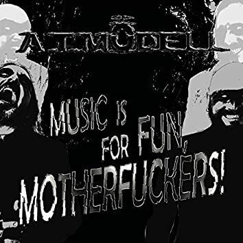 Music is for Fun, Motherfuckers!
