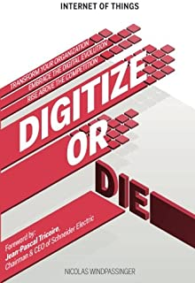 Internet of Things: Digitize or Die: Transform your organization. Embrace the digital evolution. Rise above the competitio...