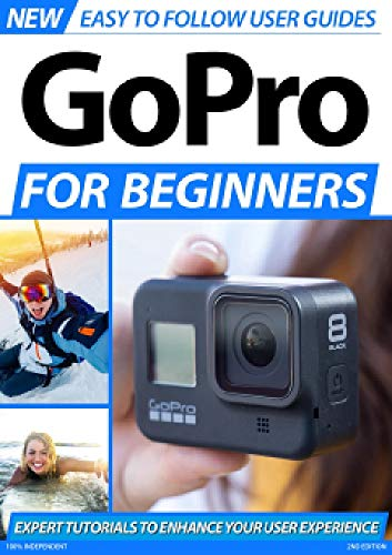 GoPro For Beginners: Expert Tuturials To Enhance Your User Experience (English Edition)