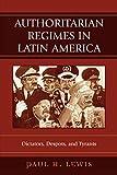 Authoritarian Regimes in Latin America: Dictators, Despots, and Tyrants (Jaguar Books on Latin America)