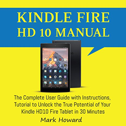 Kindle Fire HD 10 Manual     The Complete User Guide with Instructions, Tutorial to Unlock the True Potential of Your Kindle HD10 Fire Tablet in 30 Minutes              By:                                                                                                                                 Mark Howard                               Narrated by:                                                                                                                                 Robert Parson                      Length: 1 hr and 2 mins     Not rated yet     Overall 0.0