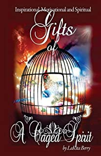 Gifts of A Caged Spirit: The Journey of a woman, a mom, a wife and an entrepreneur (Volume 1)