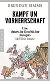 Kampf um Vorherrschaft: Eine deutsche Geschichte Europas 1453 bis heute - Brendan Simms