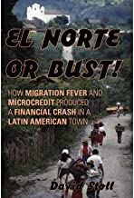 Best [El Norte or Bust!: How Migration Fever and Microcredit Produced a Financial Crash in a Latin American Town] [Author: Stoll] [December, 2012] Review
