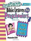 Instant Bible Lessons for Preschoolers -- I Am God's...