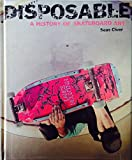 DISPOSABLE A HIST OF SKATEBOAR - Sean Cliver