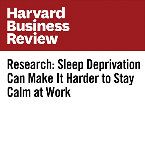 Research: Sleep Deprivation Can Make It Harder to Stay Calm at Work copertina