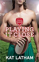 Playing it Close (London Legends Book 2)