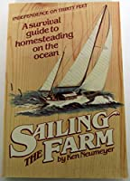 Sailing the Farm: A Survival Guide to Homesteading on the Ocean 0898150515 Book Cover