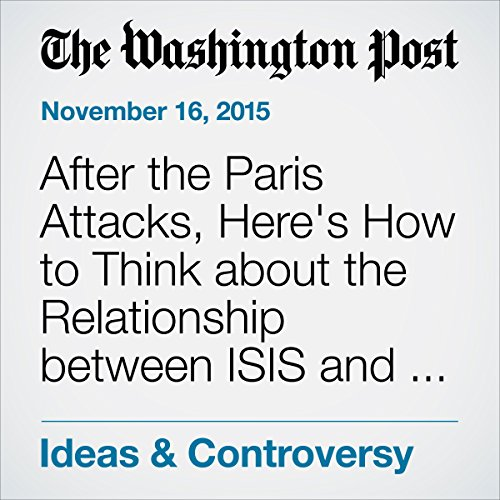 After the Paris Attacks, Here's How to Think about the Relationship between ISIS and Islam cover art