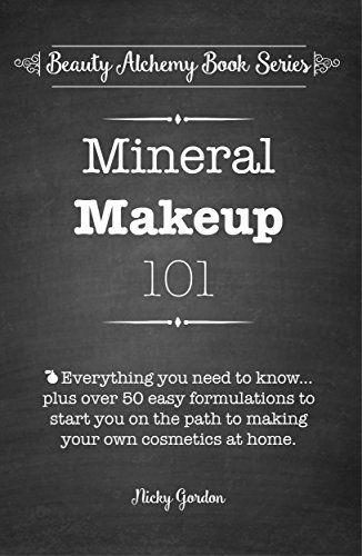 Mineral Makeup 101: Everything you need to know to make your own mineral cosmetics at home. (Beauty Alchemy Book Series 1) (English Edition)