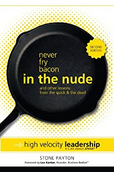 Never Fry Bacon in the Nude... and Other Lessons from the Quick & the Dead by [Stone  Payton]