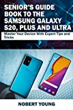 Senior's Guide Book to the Samsung Galaxy S20, Plus and Ultra: Master Your Device with Expert Tips and Tricks (English Edition)