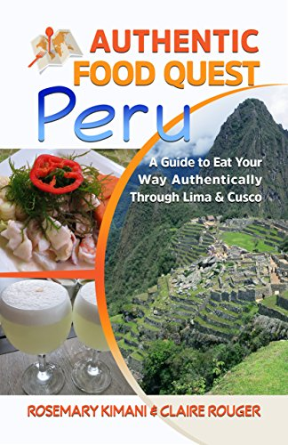 Authentic Food Quest Peru: A Guide to Eat Your Way Authentically Through Lima and Cusco