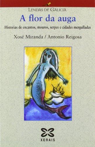 A flor da auga: Historias de encantos, mouros, serpes e cidades mergulladas (Infantil E Xuvenil - Lendas De Galicia)