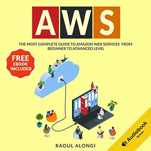 AWS: The Most Complete Guide to Amazon Web Services from Beginner to Advanced Level  By  cover art