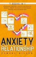Anxiety in Relationship: 7 Books in 1 the Complete Guide to Overcoming Insecurity, Jealousy and Negative Thinking. Therapy Techniques to Stop Feeling Insecure and Attached in Love