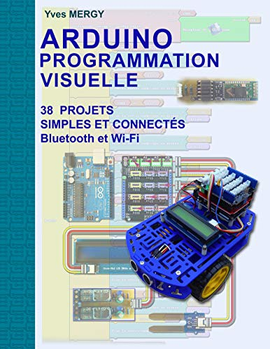 Arduino Programmation visuelle: Projets simples et connectés (Bluetooth et Wi-Fi)