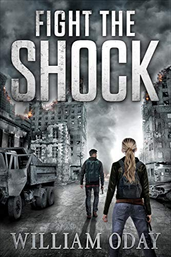 Fight the Shock: A Post-Apocalyptic EMP Survival Thriller (World in Collapse Book 1) by [William Oday]