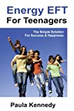 Energy Eft for Teenagers: The Simple Solution for Success & Happiness with Energy Emotional Freedom Techniques - Paula Kennedy