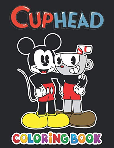 Cuphead coloring book: +50 Cuphead colouring pages for Kids and Adults,+50 Amazing Drawings - All Characters & Other...Original Design