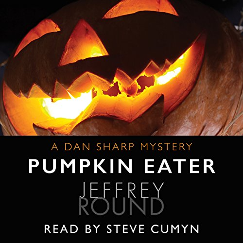 Pumpkin Eater     A Dan Sharp Mystery              By:                                                                                                                                 Jeffrey Round                               Narrated by:                                                                                                                                 Steve Cumyn                      Length: 11 hrs and 27 mins     4 ratings     Overall 4.5