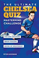 The Ultimate Chelsea Quiz: Mastermind Challenge (Ultimate Chelsea Activity Books)