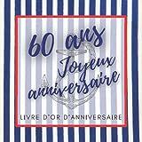Livre d'or d'anniversaire - 60 ans: Souvenir d'anniversaire pour homme ou garçon - thème mer & marin (Livre d'Or d'Anniversaire Mer)