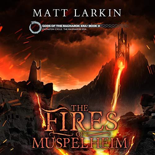 The Fires of Muspelheim: Eschaton Cycle Audiobook By Matt Larkin cover art