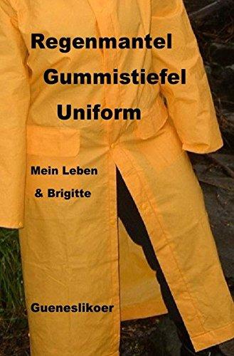 Regenmantel Gummistiefel Uniform: Mein Leben mit Brigitte