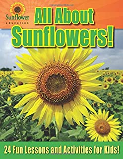 All About Sunflowers!: 24 Fun Lessons and Activities for Kids!