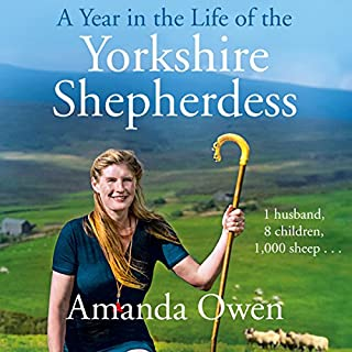 A Year in the Life of the Yorkshire Shepherdess                   By:                                                                                                                                 Amanda Owen                               Narrated by:                                                                                                                                 Janine Birkett                      Length: 11 hrs and 33 mins     54 ratings     Overall 4.8
