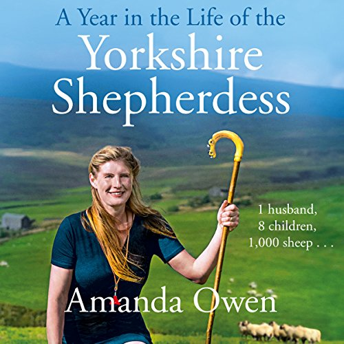 A Year in the Life of the Yorkshire Shepherdess                   By:                                                                                                                                 Amanda Owen                               Narrated by:                                                                                                                                 Janine Birkett                      Length: 11 hrs and 33 mins     11 ratings     Overall 4.5