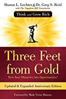 Three Feet from Gold: Turn Your Obstacles into Opportunities! Think and Grow Rich (Official Publication of the Napoleon Hill Foundation)