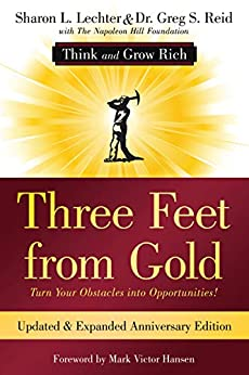 Three Feet from Gold: Updated Anniversary Edition: Turn Your Obstacles into Opportunities! (Think and Grow Rich) (Official Publication of the Napoleon Hill Foundation) by [Sharon L. Lechter CPA, Dr. Greg Reid, Mark Victor Hansen, Napoleon Hill Foundation]