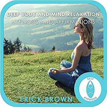 Deep Body and Mind Stress Relief: Hypnosis and Affirmations