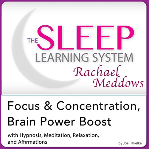 Focus and Concentration, Brain Power Boost: Hypnosis, Meditation, and Subliminal     The Sleep Learning System Featuring Rachael Meddows              By:                                                                                                                                 Joel Thielke                               Narrated by:                                                                                                                                 Rachael Meddows                      Length: 2 hrs and 10 mins     6 ratings     Overall 4.5
