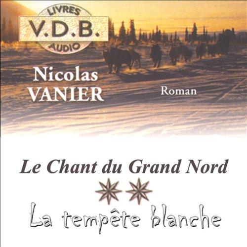 La tempête blanche     Le chant du Grand Nord 2              De :                                                                                                                                 Nicolas Vanier                               Lu par :                                                                                                                                 José Heuzé                      Durée : 13 h et 44 min     49 notations     Global 4,7