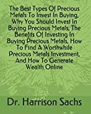 The Best Types Of Precious Metals To Invest In Buying, Why You Should Invest In Buying Precious Metals, The Benefits Of Investing In Buying Precious ... Investment, And How To Generate Wealth Online