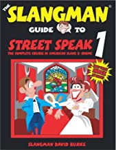 The Slangman Guide to Street Speak 1: The Complete Course in American Slang & Idioms by David Burke (May 01,2000)