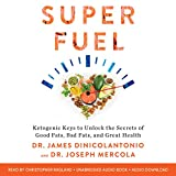 Superfuel: Ketogenic Keys to Unlock the Secrets of Good Fats, Bad Fats, and Great Health - Dr. James DiNicolantonio