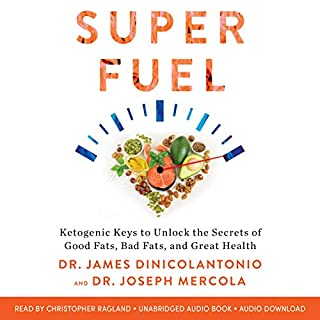 Superfuel     Ketogenic Keys to Unlock the Secrets of Good Fats, Bad Fats, and Great Health              Written by:                                                                                                                                 Dr. James DiNicolantonio,                                                                                        Dr. Joseph Mercola                               Narrated by:                                                                                                                                 Christopher Ragland                      Length: 7 hrs and 14 mins     10 ratings     Overall 4.9