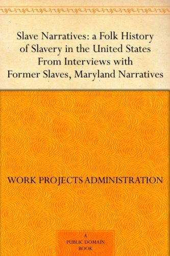Slave Narratives: a Folk History of Slavery in the United States From Interviews with Former Slaves Maryland Narratives