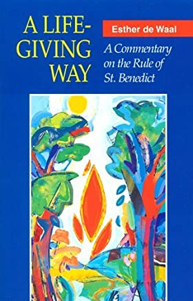 A Life-Giving Way: A Commentary on the Rule of St. Benedict by de Waal, Esther (1995) Paperback