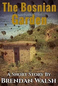 The Bosnian Garden: A Short Story by [Brendan Walsh]