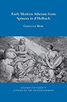Early Modern Atheism from Spinoza to D'holbach (Oxford University Studies in the Enlightenment)