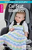 Crochet Car Seat Blankets-Quick & Easy Small Wraps Just Right for Keeping Little Legs Warm