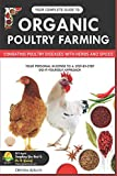 YOUR COMPLETE GUIDE TO ORGANIC POULTRY FARMING: Using Herbs and Spices to Replace Harmful Antibiotics